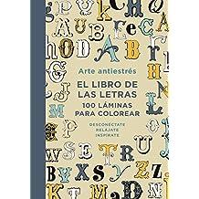 Arte antiestrés: El libro de las letras.: 100 láminas para colorear