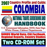2007 Country Profile and Guide to Colombia - National Travel Guidebook and Handbook - Drugs, Coca Eradication, Narco-Terrorism, Cali Cartel, FARC Revolutionaries (Two CD-ROM Set)