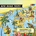 NPR Road Trips: Postcards from Around the Globe: Stories That Take You Away... Radio/TV Program by  National Public Radio Narrated by Noah Adams