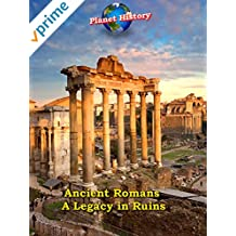 Ancient Romans - A Legacy in Ruins - Planet History
