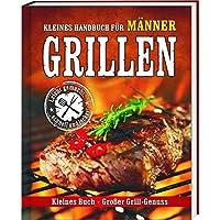 Kleines Handbuch für Männer - Grillen: Kleines Buch - Großer Grillgenuss