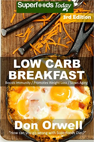 Low Carb Breakfast: Over 75 Quick & Easy Gluten Free Low Cholesterol Whole Foods Recipes full of Antioxidants & Phytochemicals (Natural Weight Loss Transformation Book 290) by Don Orwell