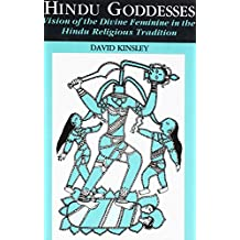 Hindu Goddesses: Vision of the Divine Feminine in the Hindu Religious Tradition