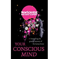 Your Conscious Mind: Unravelling the greatest mystery of the human brain
