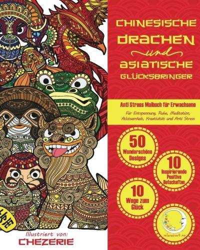 ANTI STRESS Malbuch für Erwachsene: Chinesische Drachen und Asiatische Glücksbringer (Mandalas für Männer und Frauen - Ausmalbuch zur Entspannung, Achtsamkeit und Meditation)  [relaxation4.me] (Tapa Blanda)