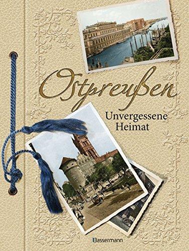 Ostpreußen: Unvergessene Heimat in 1000 Bildern