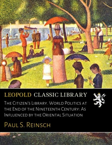 Download The Citizen's Library. World Politics at the End of the Nineteenth Century: As Influenced by the Oriental Situation ebook
