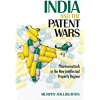 India and the Patent Wars: Pharmaceuticals in the New Intellectual Property Regime (The Culture and Politics of Health…