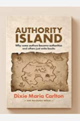 Authority Island: How some authors become authorities and others just write books Kindle Edition