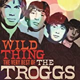 Wild Thing: The Very Best Of -  The Troggs