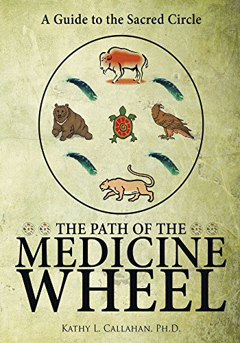 (The Path of the Medicine Wheel: A Guide to the Sacred Circle)
