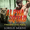 Alpha Squad: Friends & Foes Audiobook by Lorelei Moone Narrated by Audrey Lusk