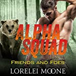 Alpha Squad: Friends & Foes | Lorelei Moone