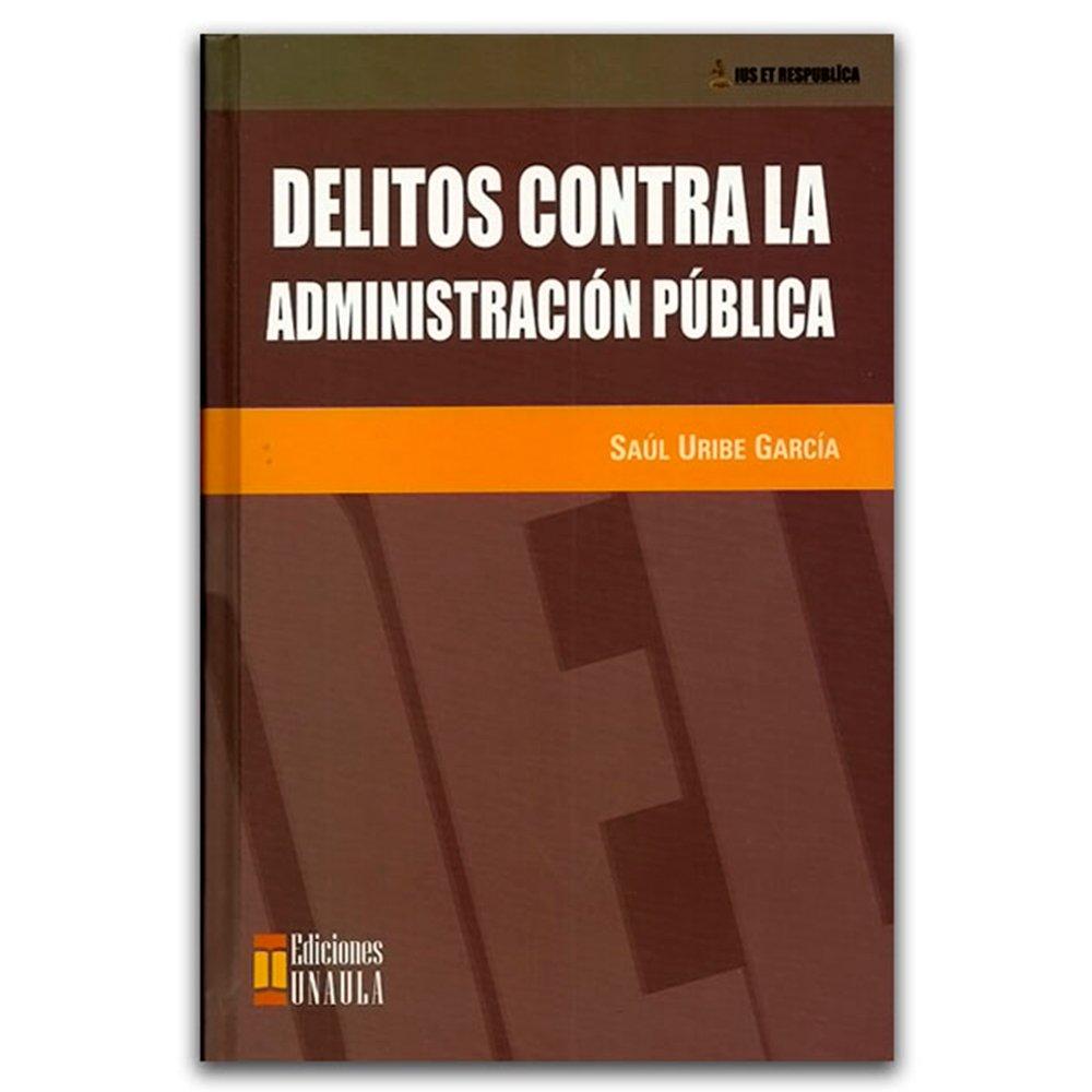 Delitos contra la administración pública: Saúl Uribe García: 9789588366463: Amazon.com: Books