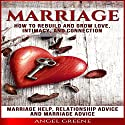 Marriage: How to Rebuild and Grow Love, Intimacy, and Connection: Marriage Help, Relationship Advice & Marriage Advice Audiobook by Angel Greene Narrated by Dan Carroll