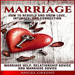 Marriage: How to Rebuild and Grow Love, Intimacy, and Connection