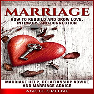 Marriage: How to Rebuild and Grow Love, Intimacy, and Connection Audiobook