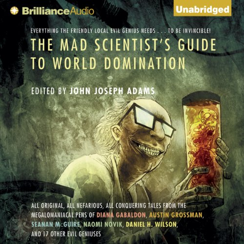 The Mad Scientist's Guide to World Domination: Original Short Fiction for the Modern Evil Genius -
