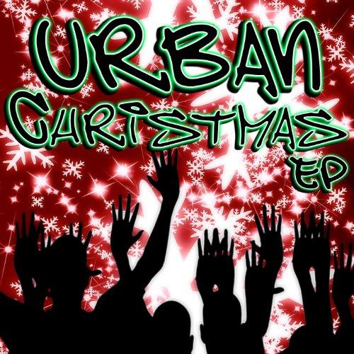Urban Christmas EP (Holiday Hip Hop Versions Of Xmas Classics) (Urban Music Christmas)