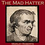 The Mad Hatter   Morley Roberts