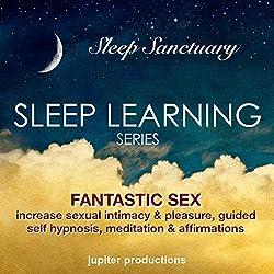 Fantastic Sex, Increase Sexual Intimacy, & Pleasure