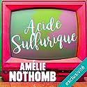Acide sulfurique Hörbuch von Amélie Nothomb Gesprochen von: Véronique Groux de Miéri
