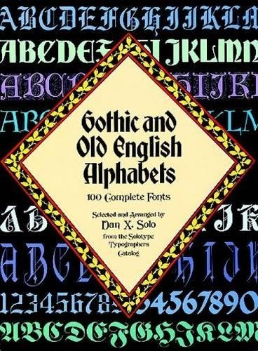 Gothic and Old English Alphabets: 100 Complete Fonts (Lettering, Calligraphy, Typography) [Dan X. Solo] (Tapa Blanda)