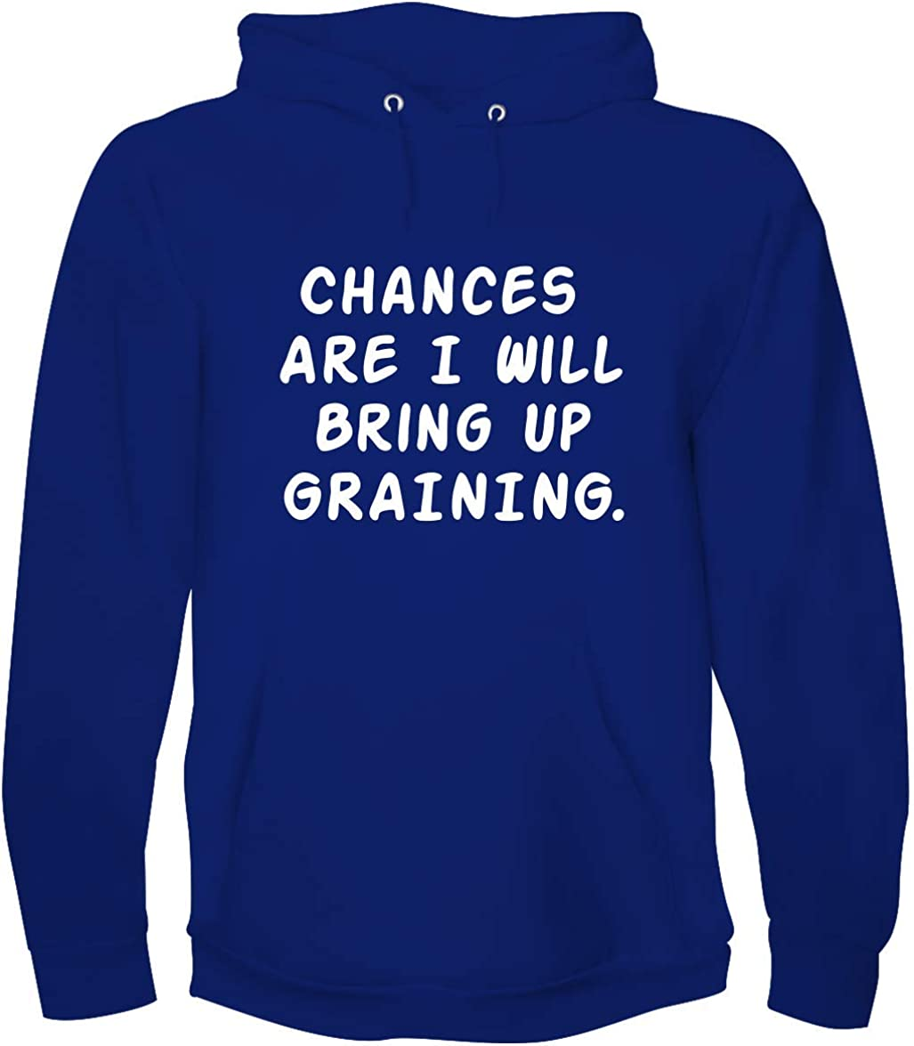 Chances Are I Will Bring Up GRAINING. - A Soft & Comfortable Men's Hoodie