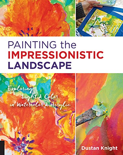 Painting the Impressionistic Landscape: Exploring Light and Color in Watercolor and Acrylic
