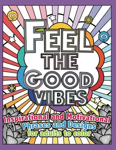 Feel the Good Vibes: Inspirational and Motivational Phrases and Sayings For Adults To Color: Inspirational Good Vibes Coloring Books for Adults (Volume 1)