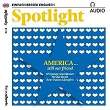 Spotlight Audio - America... still our friend. 11/2017: Englisch lernen Audio - Amerika... Wir sind noch Freunde Hörbuch von  div. Gesprochen von:  div.