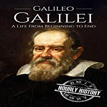 Galileo Galilei: A Life from Beginning to End Audiobook by Hourly History Narrated by Bridger Conklin