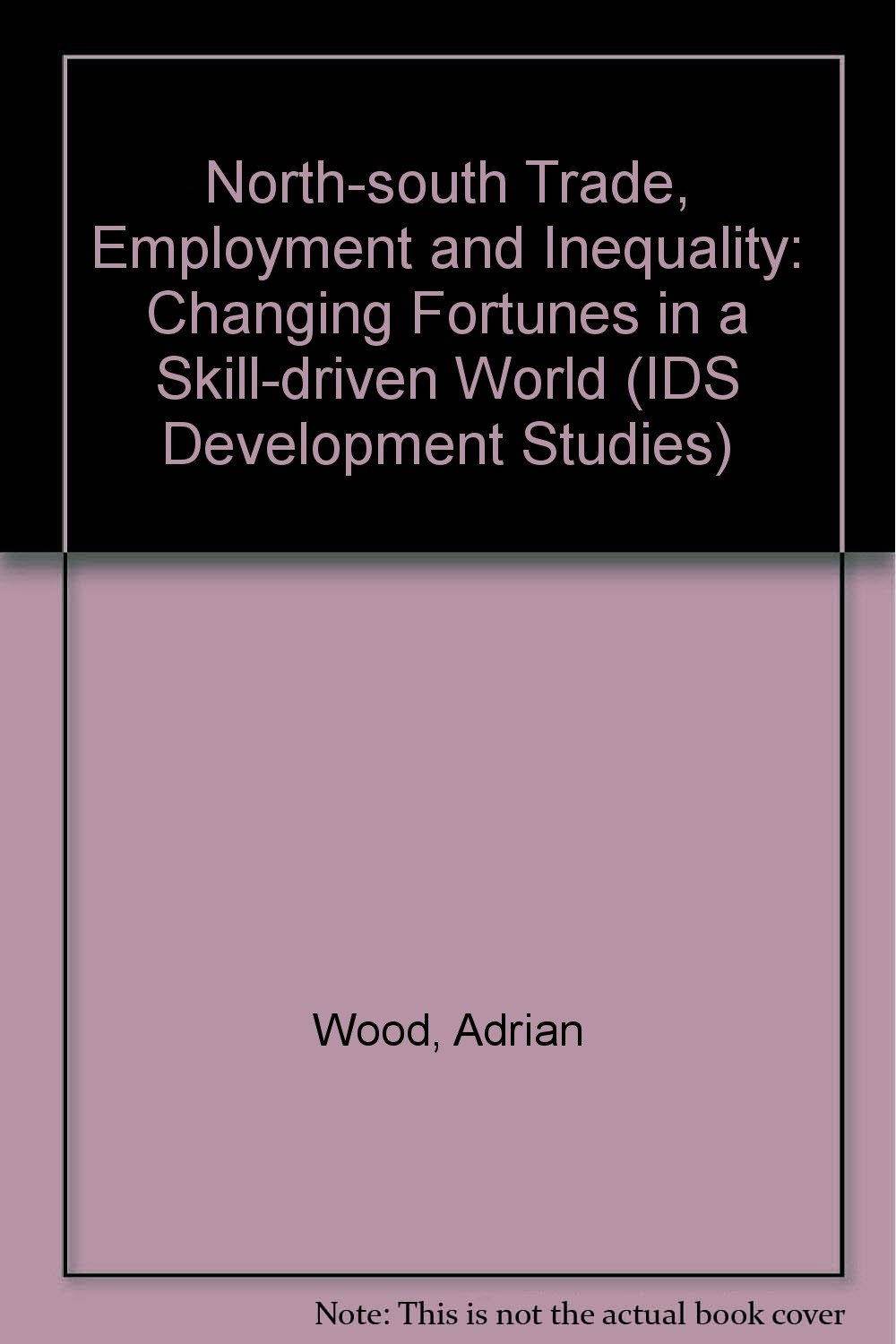 North-South Trade, Employment, and Inequality: Changing Fortunes in a Skill-Driven World (IDS Development Studies Series) by Oxford University Press