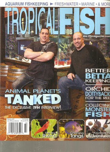 (Tropical Fish Hobbyist Magazine (Animal Planet's Tanked the exclusive TFH interview, October 2011) )