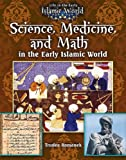 Science, Medicine, and Math in the Early Islamic World, Trudee Romanek, 0778721701