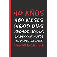 40 AÑOS SIENDO INCREIBLE: REGALO DE CUMPLEAÑOS ORIGINAL Y DIVERTIDO. DIARIO, CUADERNO DE NOTAS, APUNTES O AGENDA.