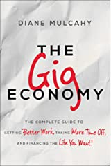The Gig Economy: The Complete Guide to Getting Better Work, Taking More Time Off, and Financing the Life You Want Kindle Edition