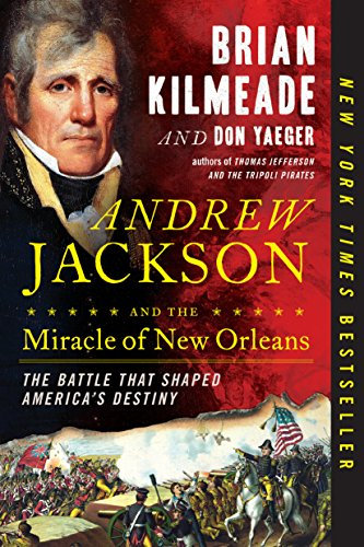 Andrew Jackson and the Miracle of New Orleans: The Battle That Shaped America's Destiny (Name The First Battle Of The Civil War)