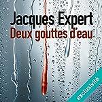 Deux gouttes d'eau | Jacques Expert