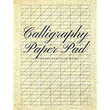 Calligraphy Paper Pad Lettering Practice Book: Graph Paper Useful for Mastering Modern Copperplate Calligraphy, Spencerian Pens Lettering Practice And Script Handwriting, Especially For Beginners