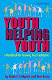 Youth Helping Youth : A Handbook for Training Peer Facilitators, Myrick, Robert D. and Erney, Tom, 1930572336