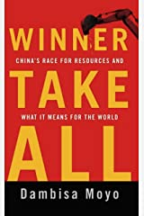 Winner Take All: China's Race for Resources and What It Means for the World Kindle Edition