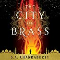 The City of Brass: A Novel Audiobook by S. A. Chakraborty Narrated by Soneela Nankani