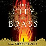 The City of Brass: A Novel | S. A. Chakraborty