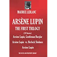 ARSÈNE LUPIN: THE FIRST TRILOGY: (39 Short Stories) Arsène Lupin, Gentleman Burglar; Arsène Lupin vs. Herlock Sholmes…