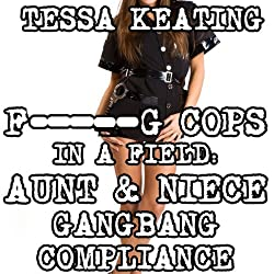 F--king Cops in a Field: Aunt & Niece Gangbang Compliance