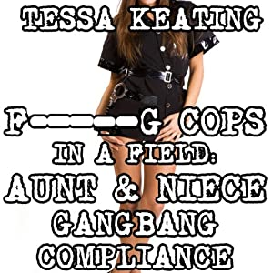 F--king Cops in a Field: Aunt & Niece Gangbang Compliance Audiobook