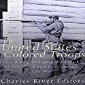 The United States Colored Troops: The History and Legacy of the Black Soldiers Who Fought in the American Civil War Audiobook by  Charles River Editors Narrated by Scott Clem