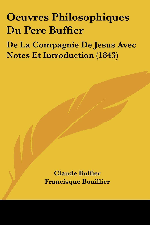 Oeuvres Philosophiques Du Pere Buffier: De La Compagnie De Jesus Avec Notes Et Introduction (1843) (French Edition) pdf