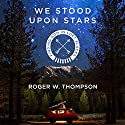 We Stood upon Stars: Finding God in Lost Places Audiobook by Roger W. Thompson Narrated by John McLain